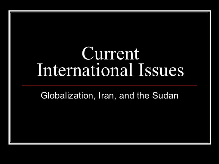 Current International Issues Globalization, Iran, and the Sudan