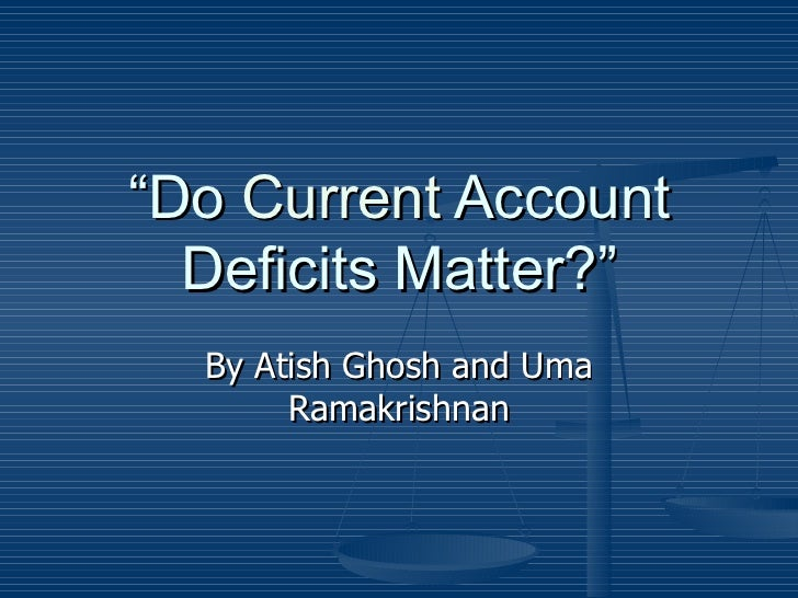 """ Do  Current  Account Deficits Matter?"" By Atish Ghosh and Uma Ramakrishnan"