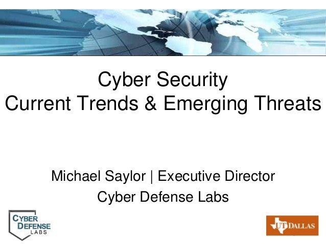 Cyber Security Current Trends & Emerging Threats  Michael Saylor | Executive Director Cyber Defense Labs Page 1