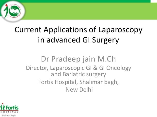 Current Applications of Laparoscopy in advanced GI Surgery Dr Pradeep jain M.Ch Director, Laparoscopic GI & GI Oncology an...