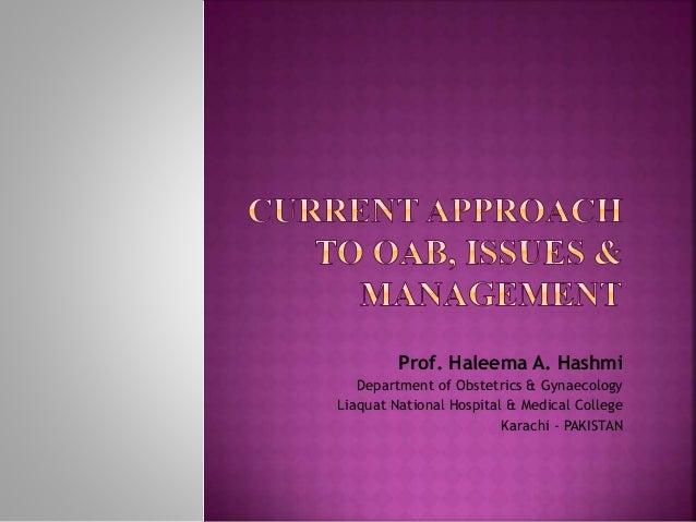 Prof. Haleema A. Hashmi Department of Obstetrics & Gynaecology Liaquat National Hospital & Medical College Karachi - PAKIS...