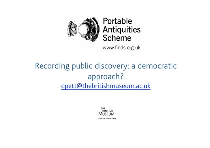 Recording public discovery: a democratic               approach?        dpett@thebritishmuseum.ac.uk