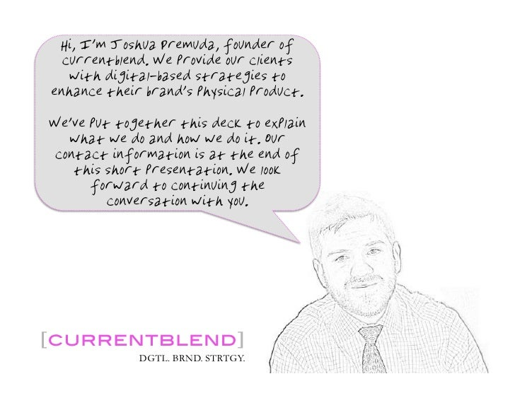 Hi, I'm Joshua Premuda, founder of   currentblend. We provide our clients    with digital-based strategies to enhance thei...
