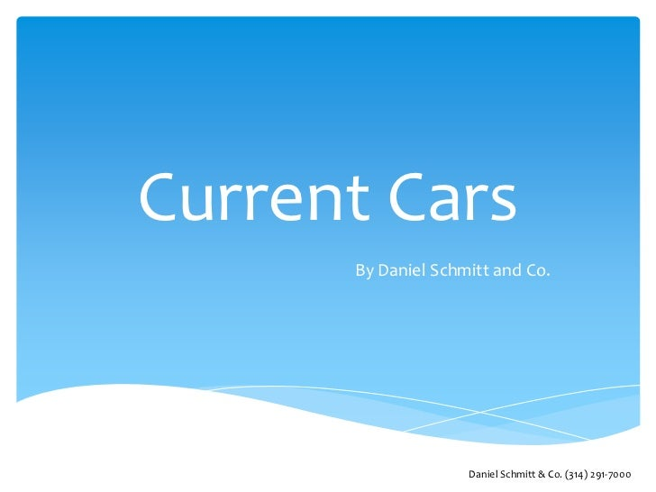 Current Cars      By Daniel Schmitt and Co.                    Daniel Schmitt & Co. (314) 291-7000