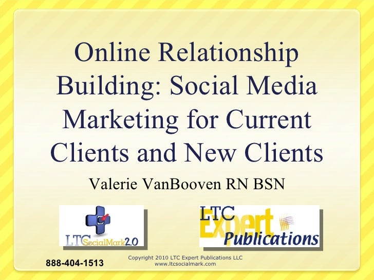 Online Relationship Building: Social Media Marketing for Current Clients and New Clients Valerie VanBooven RN BSN Copyrigh...
