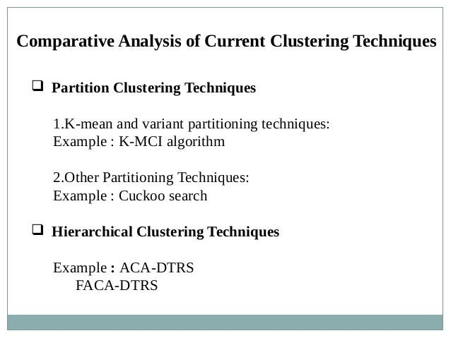 Comparative Analysis of Current Clustering Techniques  Partition Clustering Techniques 1.K-mean and variant partitioning ...