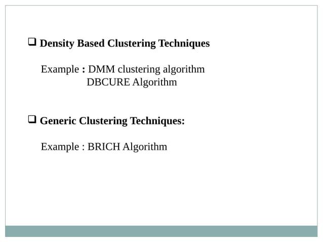  Density Based Clustering Techniques Example : DMM clustering algorithm DBCURE Algorithm  Generic Clustering Techniques:...