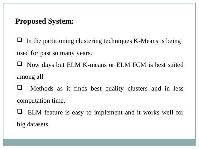 Proposed System:  In the partitioning clustering techniques K-Means is being used for past so many years.  Now days but ...