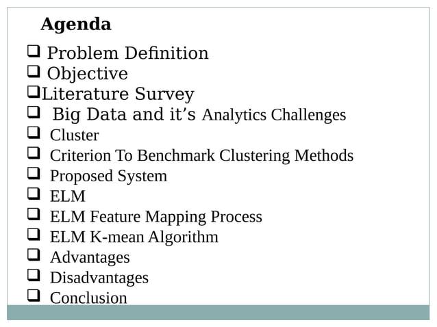 Agenda  Problem Definition  Objective Literature Survey  Big Data and it's Analytics Challenges  Cluster  Criterion ...