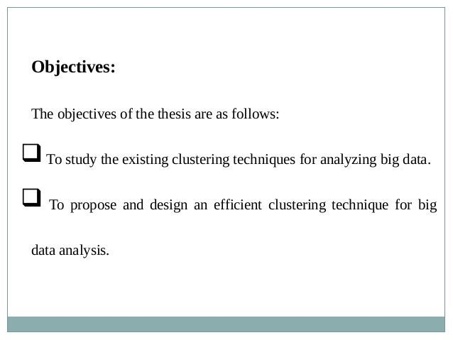 Objectives: The objectives of the thesis are as follows: To study the existing clustering techniques for analyzing big da...