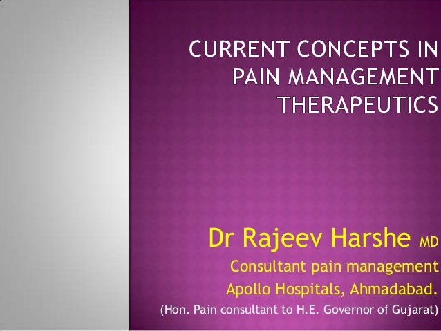 Dr Rajeev Harshe MDConsultant pain managementApollo Hospitals, Ahmadabad.(Hon. Pain consultant to H.E. Governor of Gujarat)
