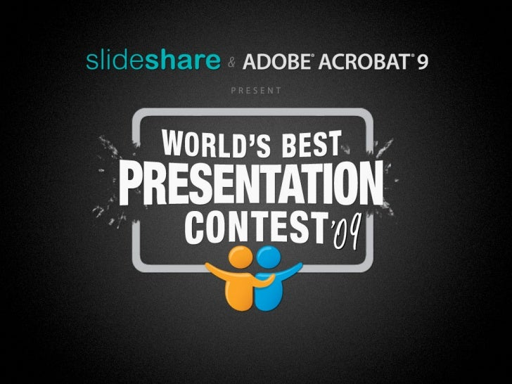 SlideShare and Adobe Acrobat 9 present the   World's Best Presentation Contest 2009
