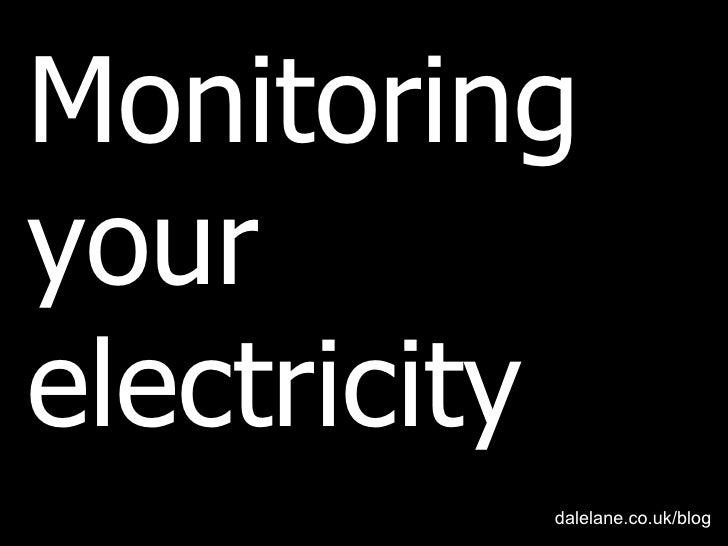 Monitoring yourTitle slide    electricity                   dalelane.co.uk/blog