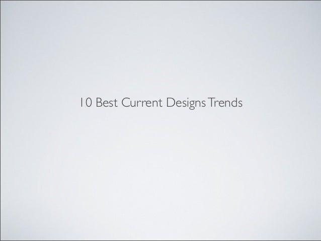 10 Best Current DesignsTrends