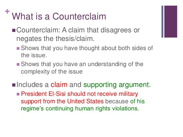 counter claim Counterclaim etymology: l, contra, against, clamere, to cry out (in law) a claim made by a defendant establishing a cause for action in his or her favor against a plaintiff the purpose of a counterclaim is to oppose or detract from a plaintiff's claim or complain.