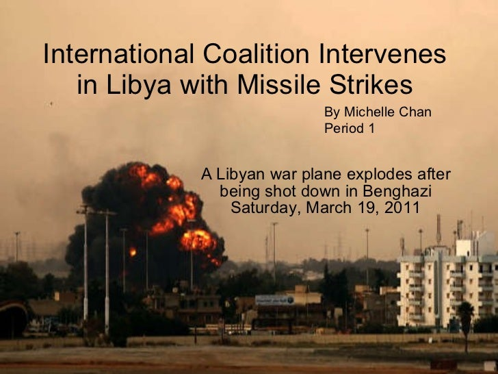 International Coalition Intervenes in Libya with Missile Strikes A Libyan war plane explodes after being shot down in Beng...
