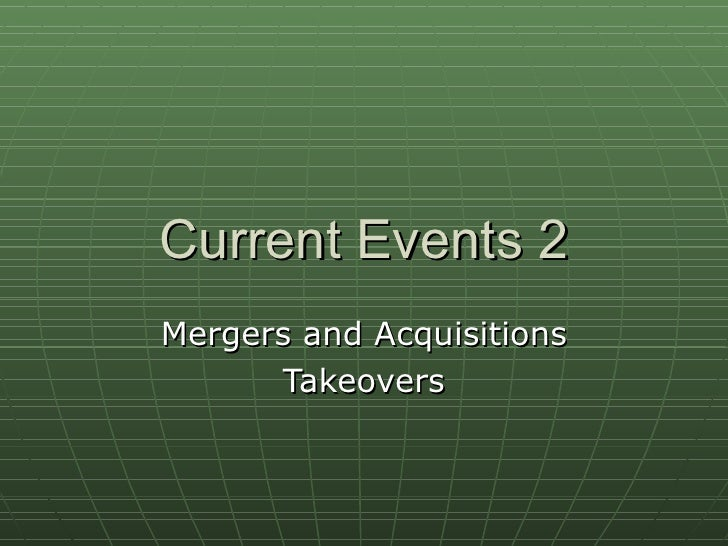 Current Events 2 Mergers and Acquisitions Takeovers