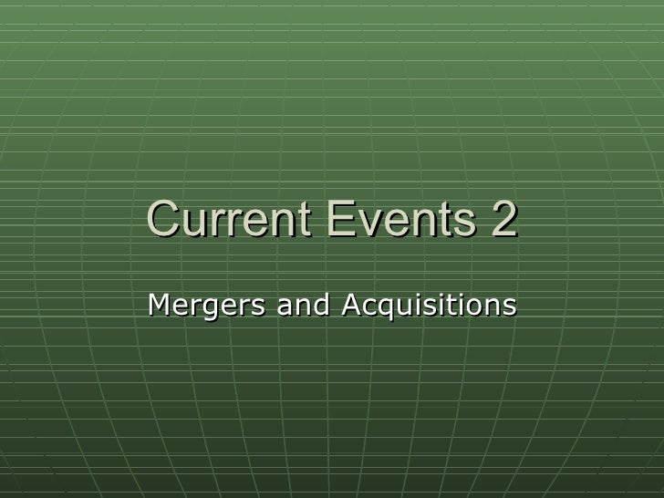 Current Events 2 Mergers and Acquisitions