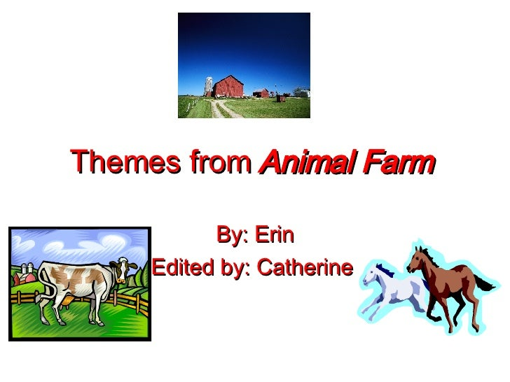 Themes from   Animal Farm   By: Erin Edited by: Catherine