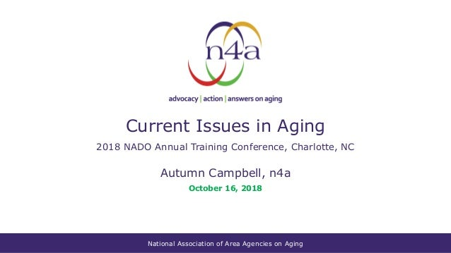 National Association of Area Agencies on Aging Current Issues in Aging 2018 NADO Annual Training Conference, Charlotte, NC...