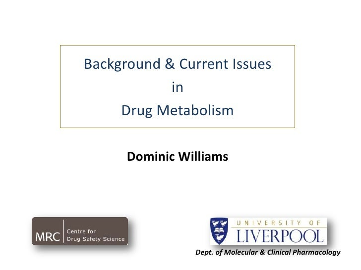 Background & Current IssuesinDrug Metabolism<br />Dominic Williams<br />Dept. of Molecular & Clinical Pharmacology<br />
