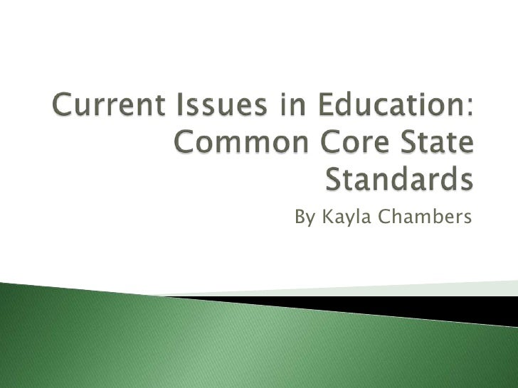 Current Issues in Education:Common Core State Standards<br />By Kayla Chambers<br />