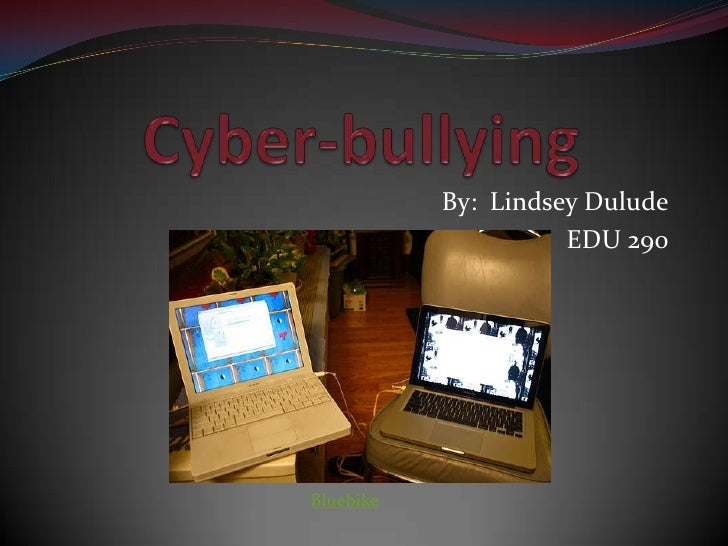 Cyber-bullying<br />By:  Lindsey Dulude<br />EDU 290<br />Bluebike<br />