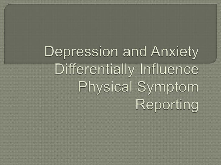Depression and Anxiety Differentially Influence Physical Symptom Reporting<br />