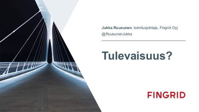Tulevaisuus? Jukka Ruusunen, toimitusjohtaja, Fingrid Oyj @RuusunenJukka