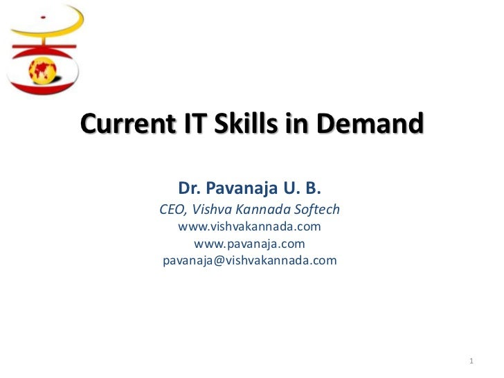Current IT Skills in Demand        Dr. Pavanaja U. B.      CEO, Vishva Kannada Softech        www.vishvakannada.com       ...