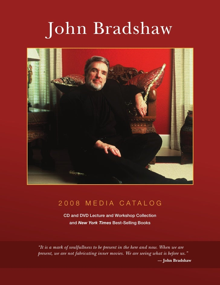 John Bradshaw               2 0 0 8 M E D I A C ATA L O G              CD and DVD Lecture and Workshop Collection         ...