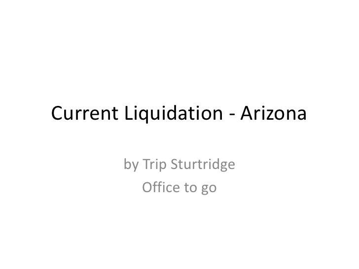 Current Liquidation - Arizona<br />by Trip Sturtridge<br />Office to go<br />