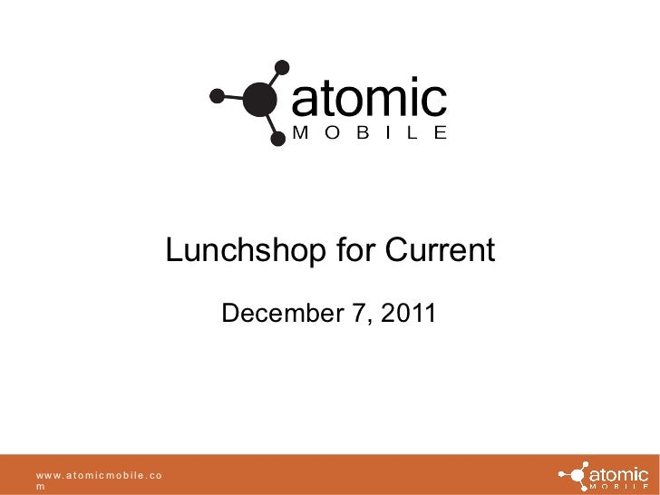Lunchshop for Current December 7, 2011 www.atomicmobile.com