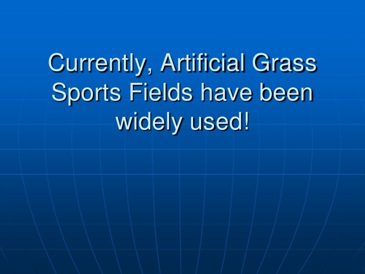 Currently, Artificial GrassSports Fields have been      widely used!
