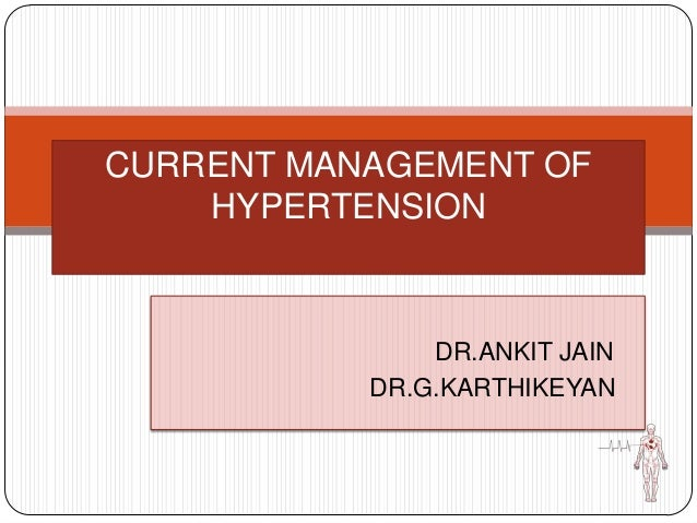 CURRENT MANAGEMENT OF HYPERTENSION  DR.ANKIT JAIN DR.G.KARTHIKEYAN