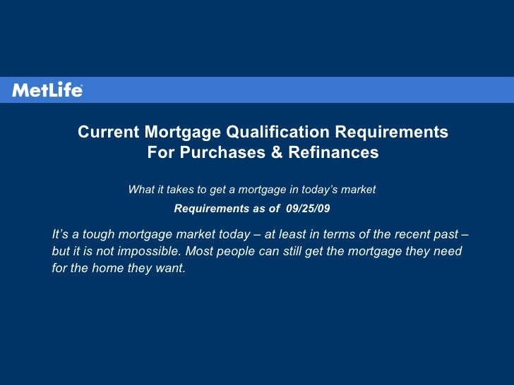 Current Mortgage Qualification Requirements For Purchases & Refinances What it takes to get a mortgage in today's market R...