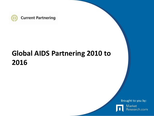 Global AIDS Partnering 2010 to 2016 Brought to you by: