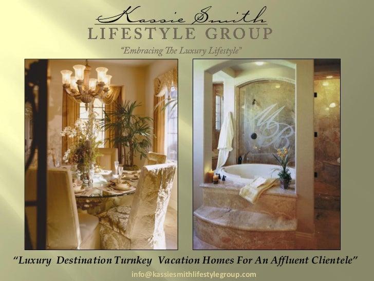 """Luxury Destination Turnkey Vacation Homes For An Affluent Clientele""                       info@kassiesmithlifestylegroup..."