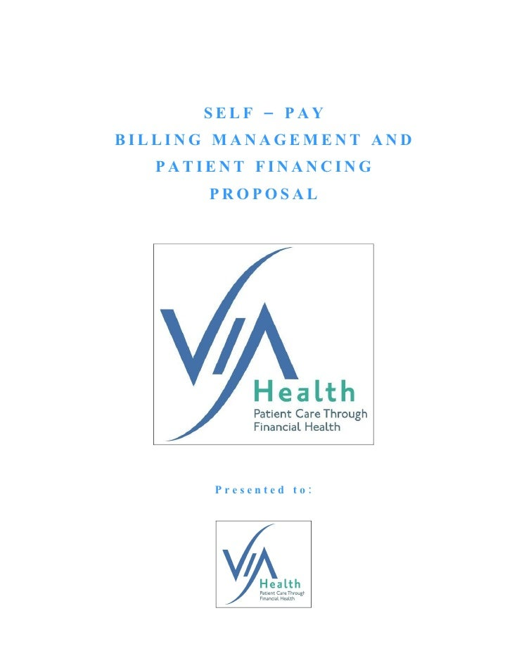 SELF – PAY       R     BILLING MANAGEMENT AND   PATIENT FINANCING           PROPOSAL               Presented to: