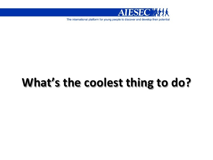 What's the coolest thing to do?