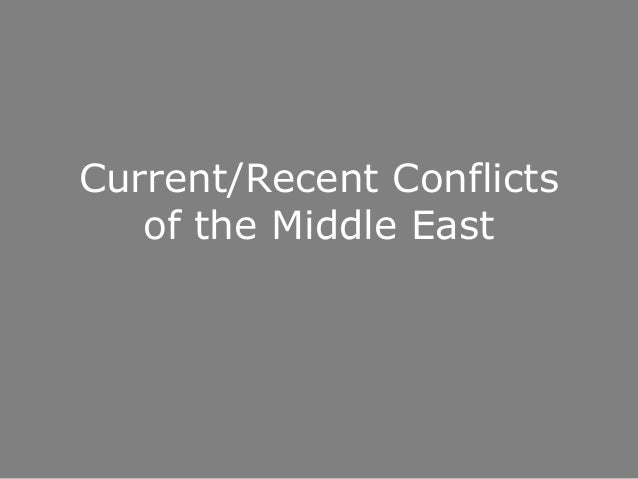 Current/Recent Conflicts of the Middle East