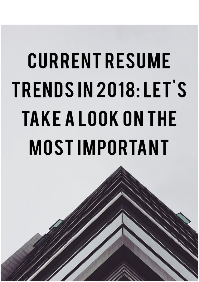 current resume trends in 2018 let s take a look on the most important