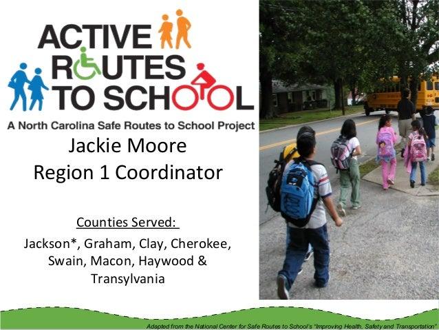 Counties Served: Jackson*, Graham, Clay, Cherokee, Swain, Macon, Haywood & Transylvania Jackie Moore Region 1 Coordinator ...