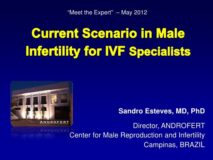 """Meet the Expert"" – May 2012                 Sandro Esteves, MD, PhD                   Director, ANDROFERTCenter for Male ..."