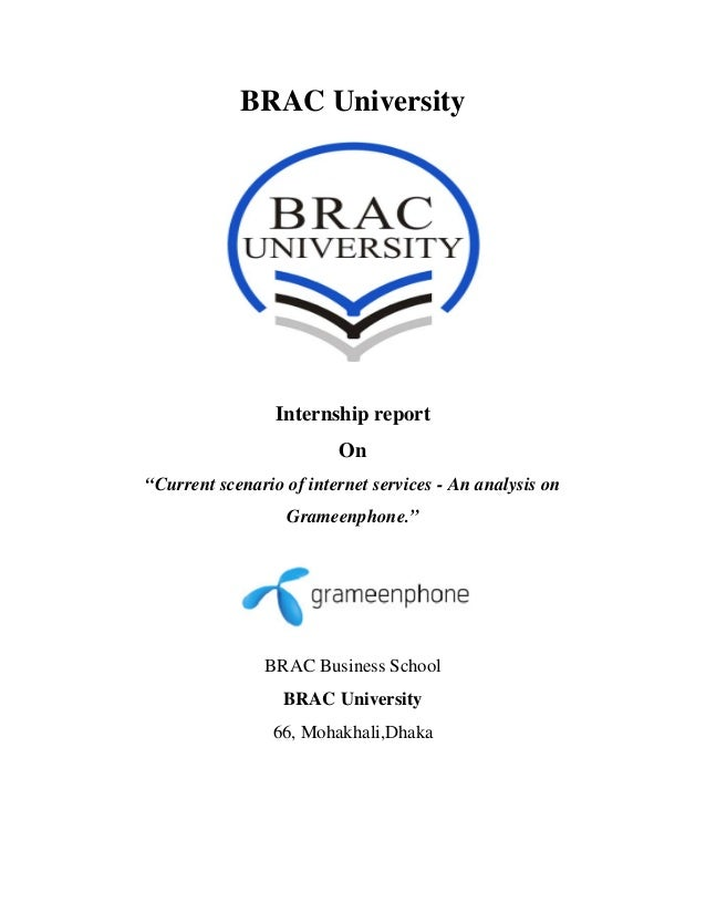 "BRAC University Internship report On ""Current scenario of internet services - An analysis on Grameenphone."" BRAC Busin..."