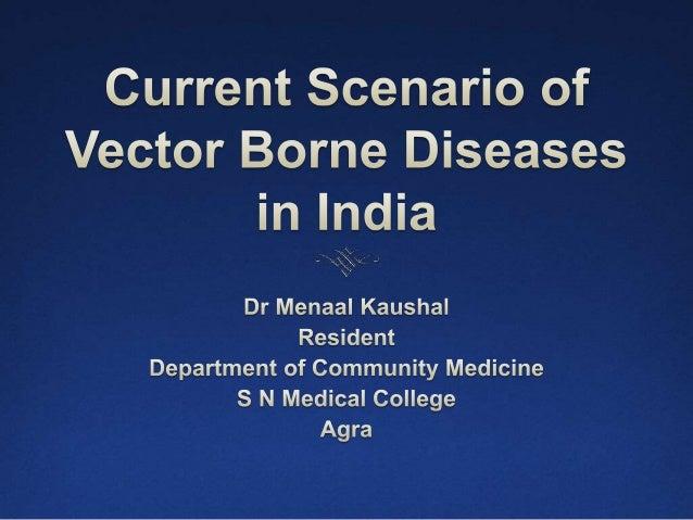 The Emergence and Re- Emergence of Vector Borne Diseases  Malaria  Dengue  Chikungunya  Japanese Encephalitis  Yellow...
