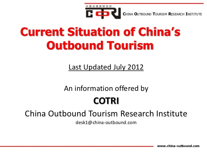CHINA OUTBOUND TOURISM RESEARCH INSTITUTECurrent Situation of China's    Outbound Tourism           Last Updated July 2012...