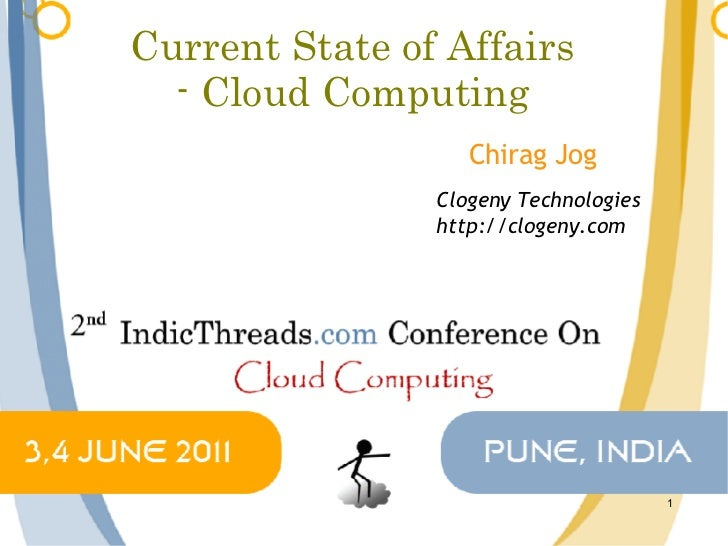 Current State of Affairs  - Cloud Computing                   Chirag Jog                Clogeny Technologies              ...