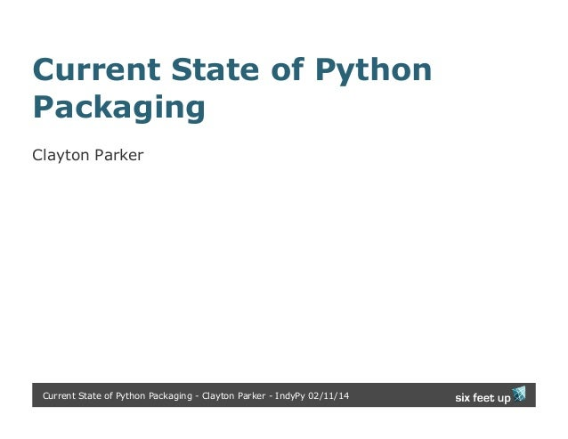 Current State of Python Packaging Clayton Parker  Current State of Python Packaging - Clayton Parker - IndyPy 02/11/14
