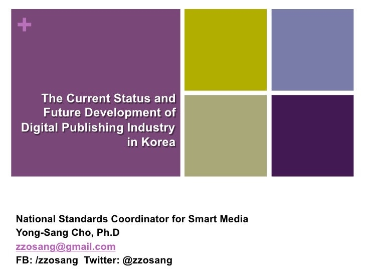 +    The Current Status and     Future Development of Digital Publishing Industry                    in KoreaNational Stan...